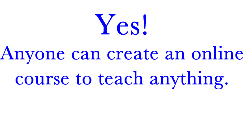 Anyone can teach anything online.